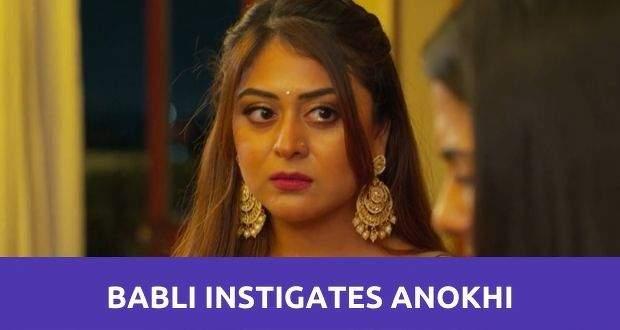 Shaurya Aur Anokhi Ki Kahani: Babli instigates Anokhi against Shaurya